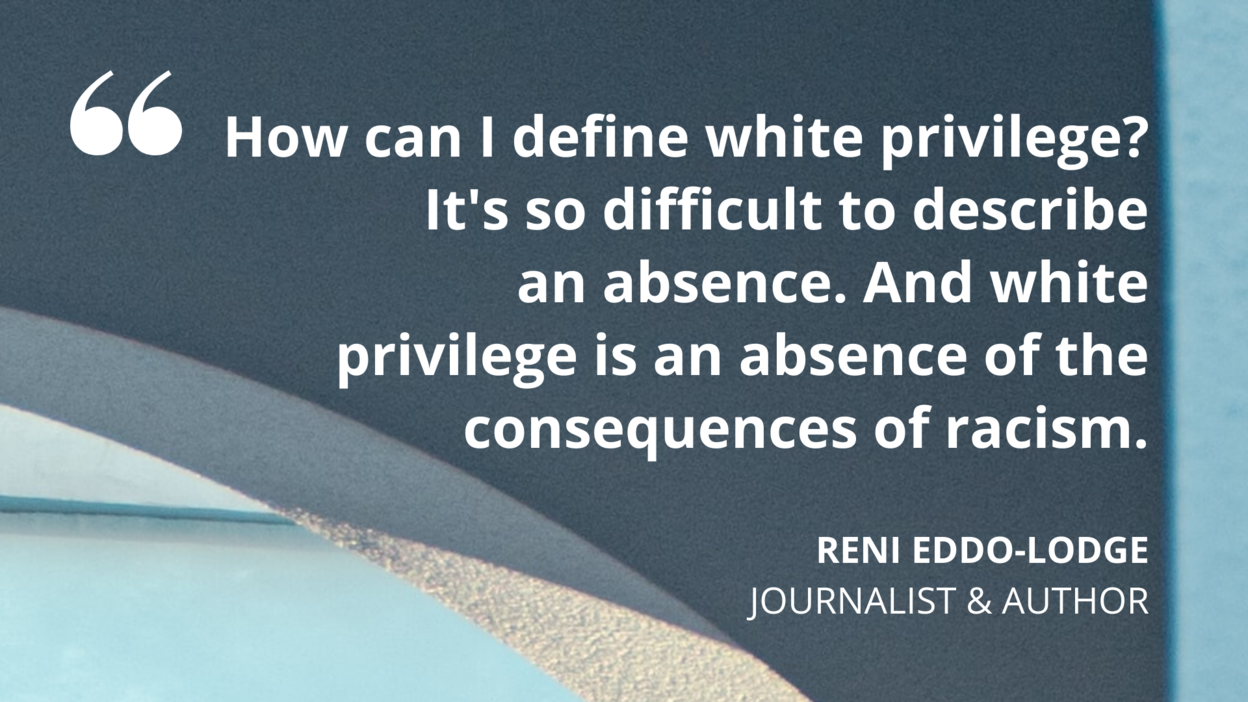 Reni_Eddo-Lodge_How_can_I_define_white_privilege_Its_so_difficult_to_describe_an_absence._And_white_privilege_is_an_absence_of_the_consequences_of_racism..png